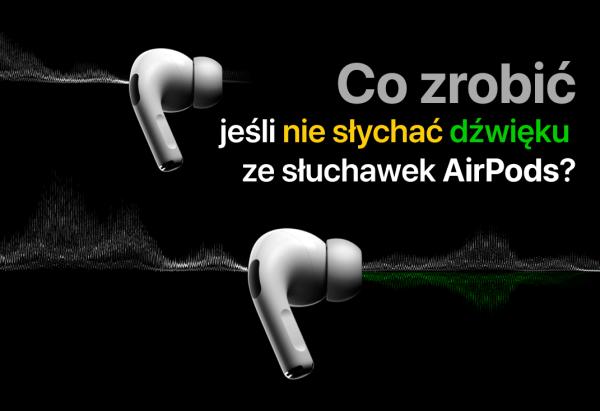 Dźwięk nie działa na jednym z AirPodsów? Oto jak to naprawić