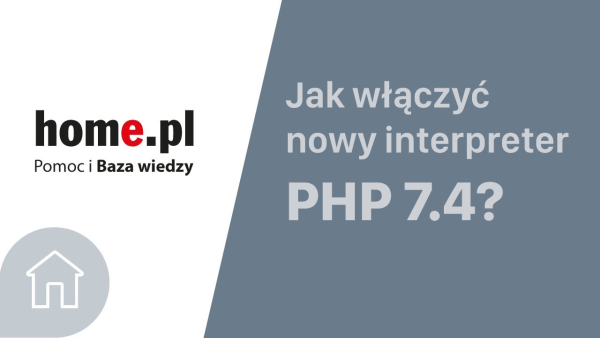 Jak włączyć PHP 7.4 na serwerze hostowanym w home.pl?