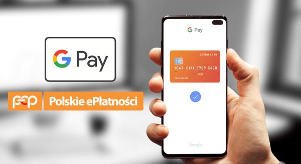Teraz w Polskich ePłatnościach zapłacisz też za pomocą Google Pay