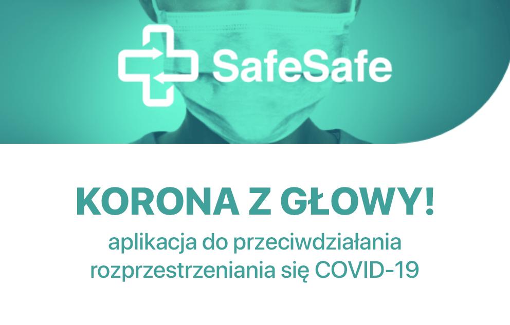 SafeSafe - korona z głowy! – aplikacja do przeciwdziałania rozprzestrzeniania się COVID-19