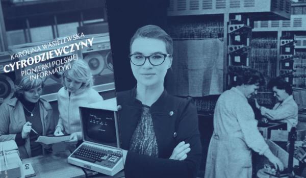 """""""Cyfrodziewczyny"""" – historia o polskich pionierkach informatyki"""