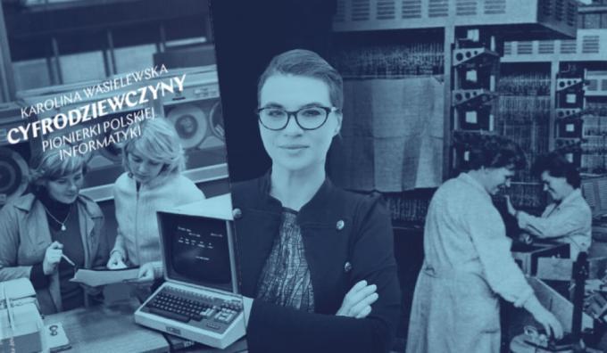 Cyfrodziewczyny. Pionierki polskiej informatyki – Karolina Wasielewska (2020 rok)