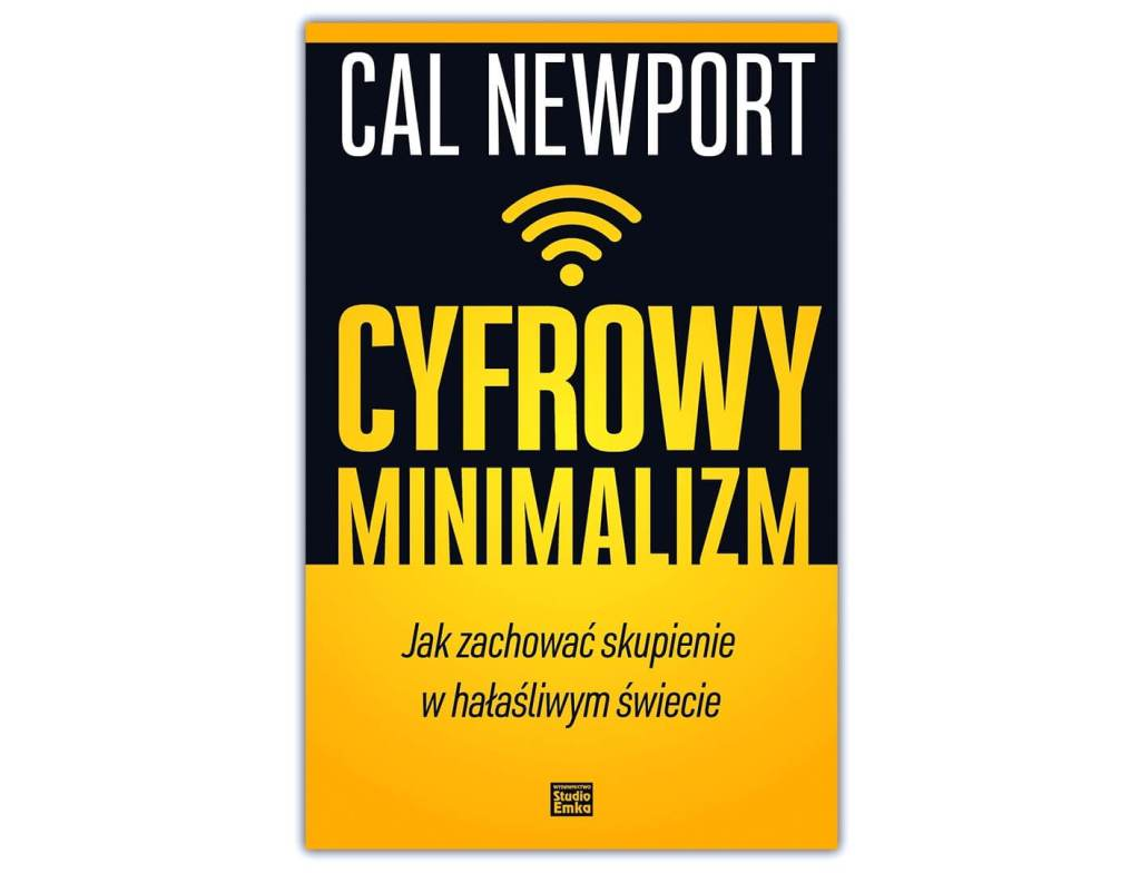 """Okładka książki """"Cyfrowy minimalizm. Jak zachować skupienie w hałaśliwym świecie"""" (Cal Newport, 2020)"""