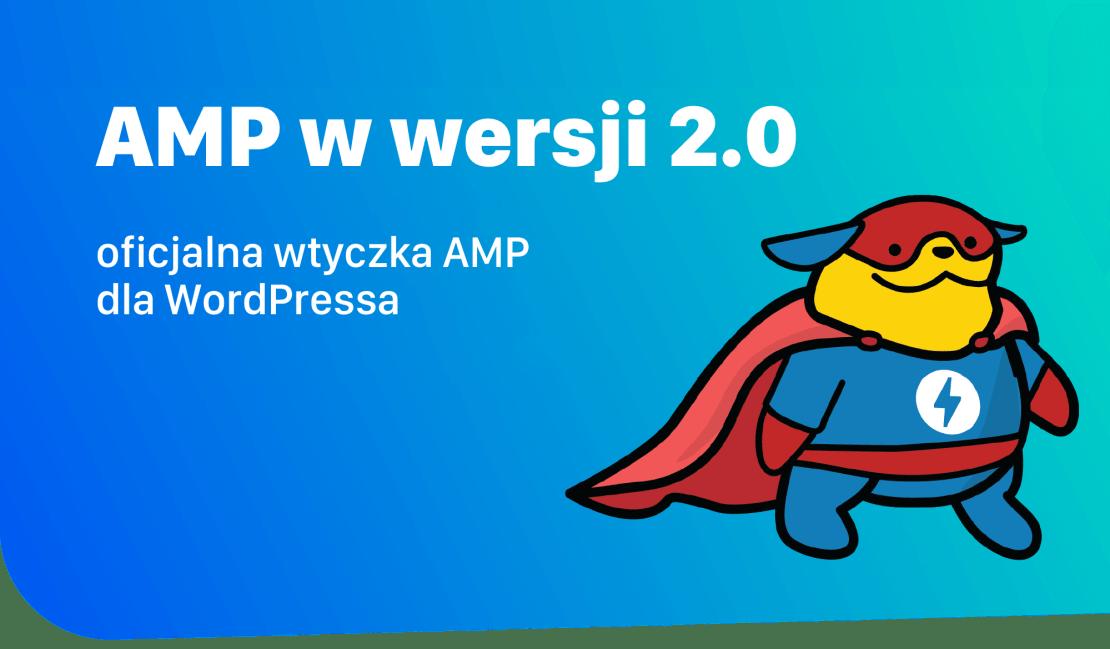Aktualizacja oficjalnej wtyczki AMP  do wersi 2.0 dla WordPressa - co nowego?