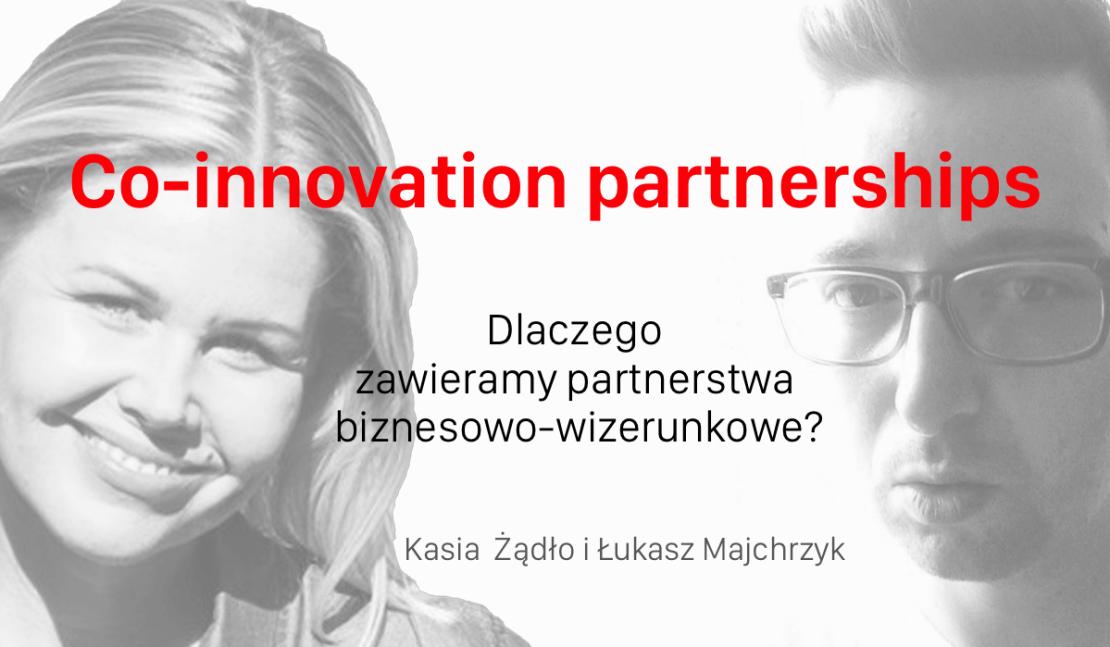 Co-innovation partnerships. Dlaczego zawieramy partnerstwa biznesowo – wizerunkowe? (Kasia Żądło i Łukasz Majchrzyk)