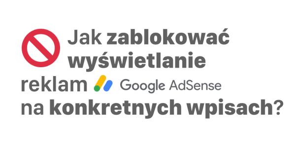 Jak wyłączyć reklamy AdSense w pojedynczych wpisach?