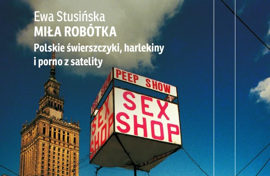 Miła robótka. Polskie świerszczyki, harlekiny i porno z satelity (Ewa Stusińska, 2021)