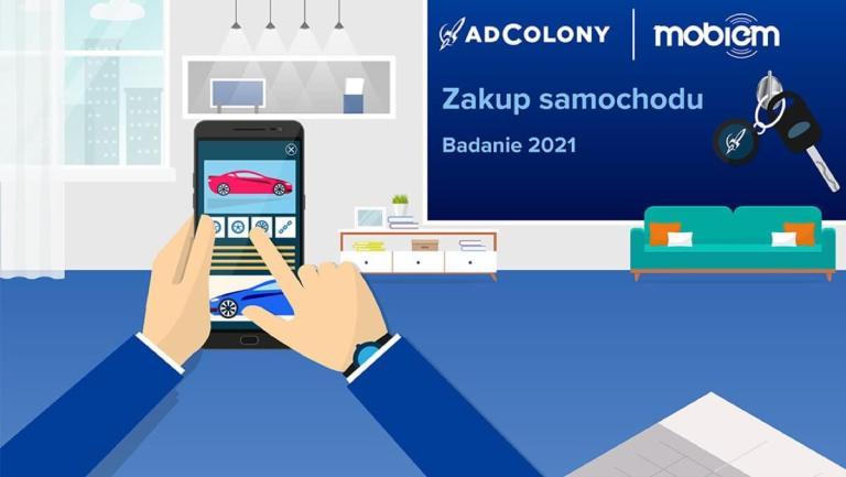 Zakup samochodu przez smartfona (badanie mobiem, AdColony 2021)
