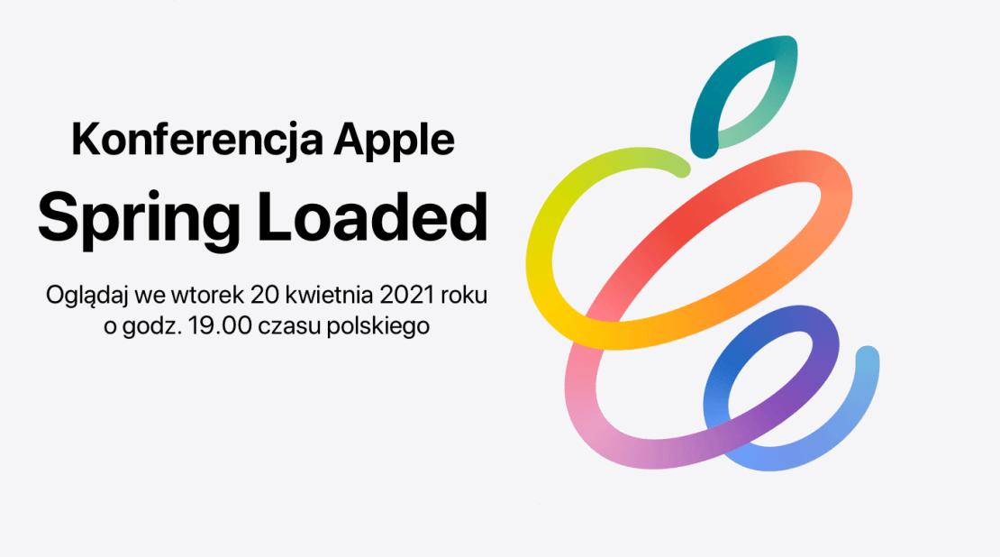 Konferencja Apple: Spring Loaded - 20 kwietnia 2021 r. o godz. 19.00 czasu polskiego