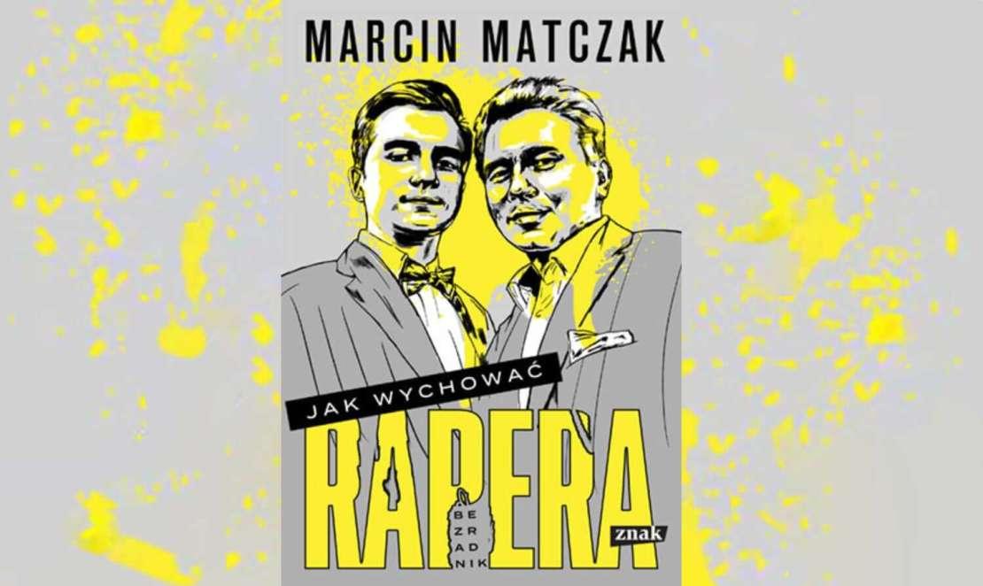 """Okładka książki """"Jak wychować rapera? bezradnik"""" autorstwa Marcina Matczaka (Znak, 2021)"""