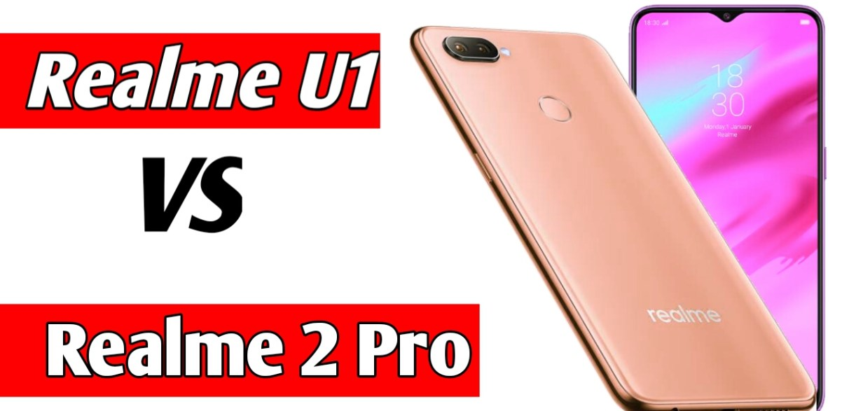 Realme 2 Pro vs Realme U1: Price, Specifications, What's New and