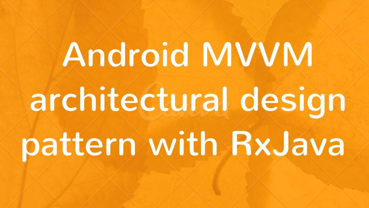 Android MVVM architectural design pattern with RxJava in Kotlin