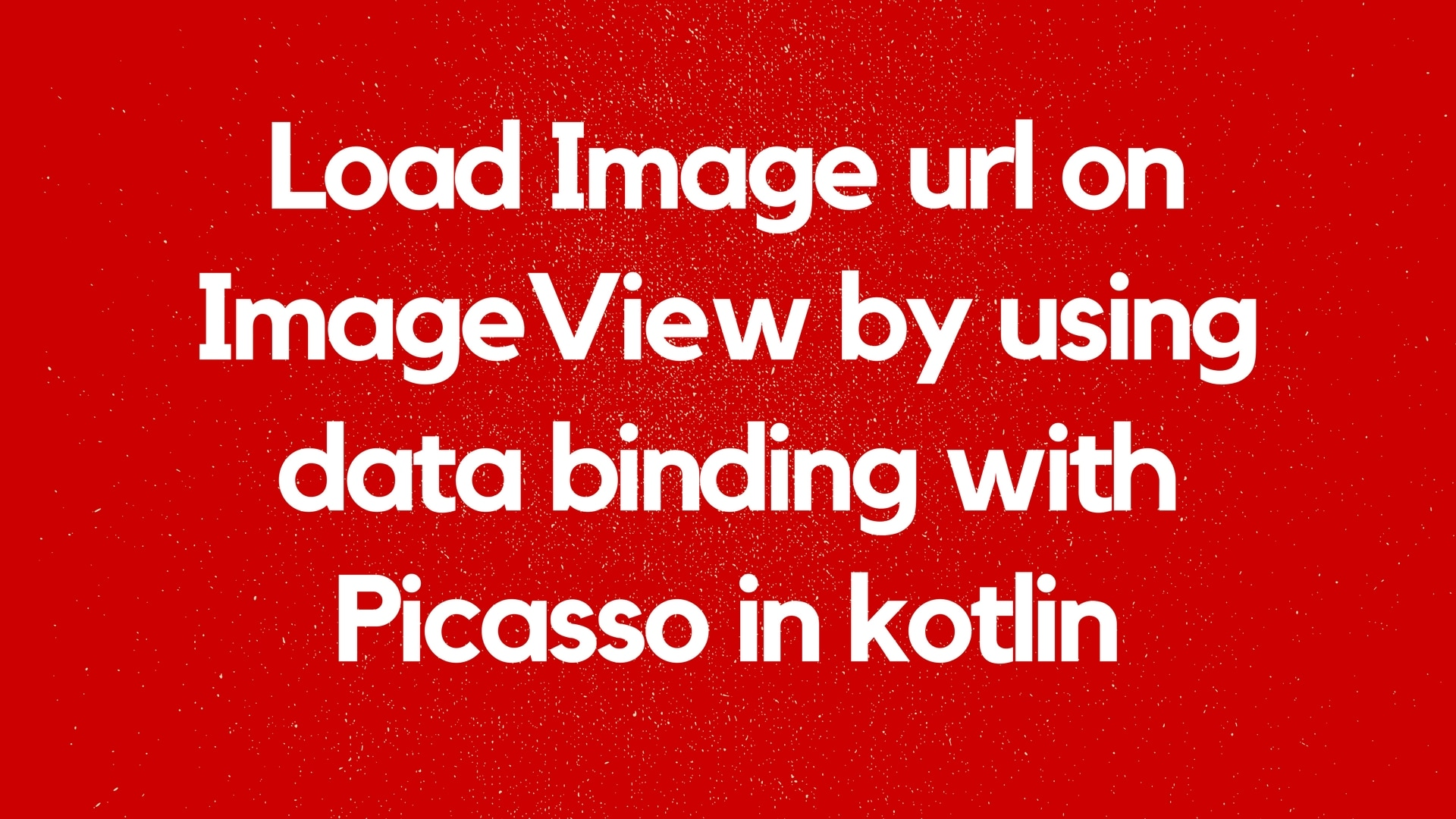Load Image url on ImageView by using data binding with Picasso in