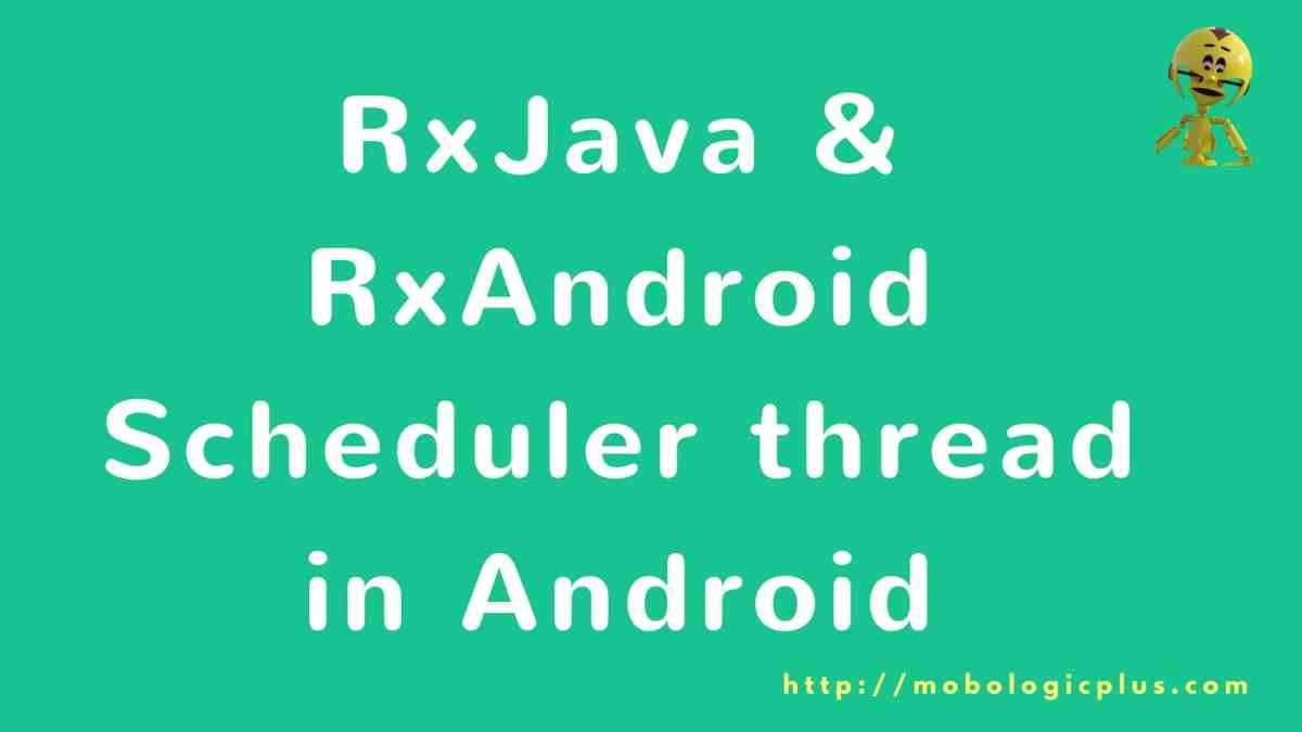 Understanding RxJava & RxAndroid Scheduler thread in Android