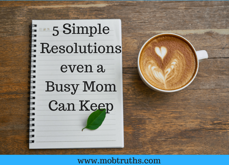 5 simple resolutions even a busy mom can keep