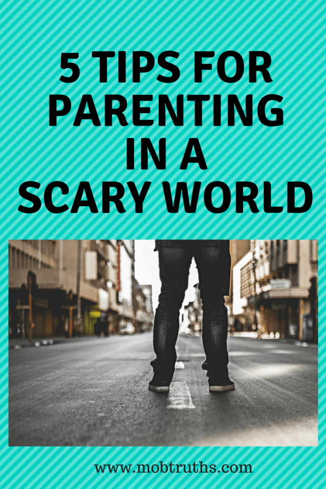 5 tips for parenting in a scary world