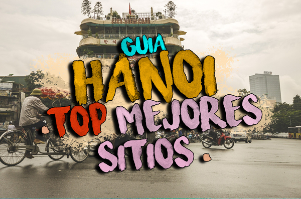 Que ver y hacer en Hanoi Vientam guia de viaje