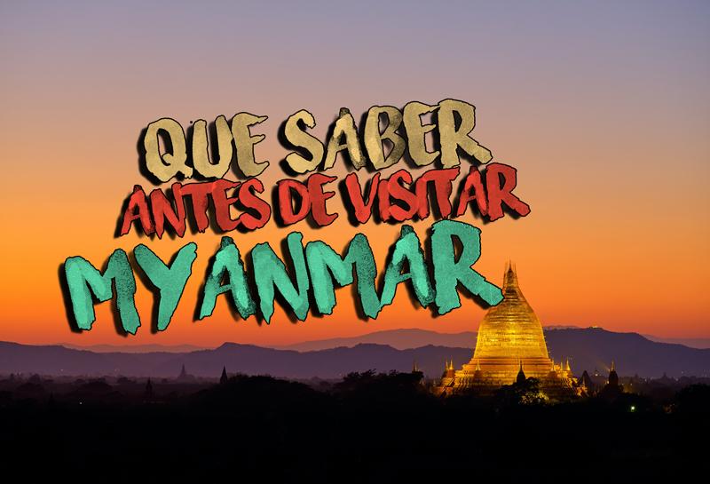 Que saber antes de visitar Myanmar
