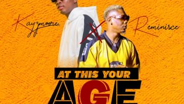 Kayzmoore ft Reminisce AT THIS YOUR AGE