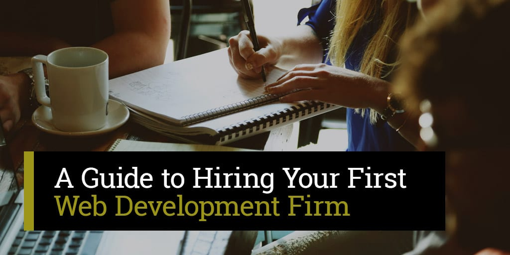 A Guide to Hiring Your First Web Development Firm