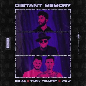 "R3HAB, Timmy Trumpet, x W&W Release Absolute Banger Big Room House Single ""Distant Memory"""