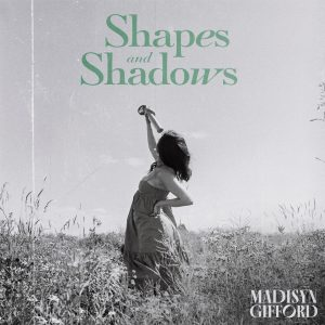 "Newcomer Madisyn Gifford Releases New Emotional Track Exploring Love in ""Shapes and Shadow"""
