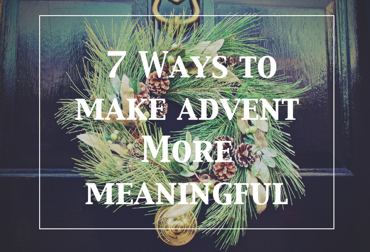 7 Ways to Make Advent More Meaningful
