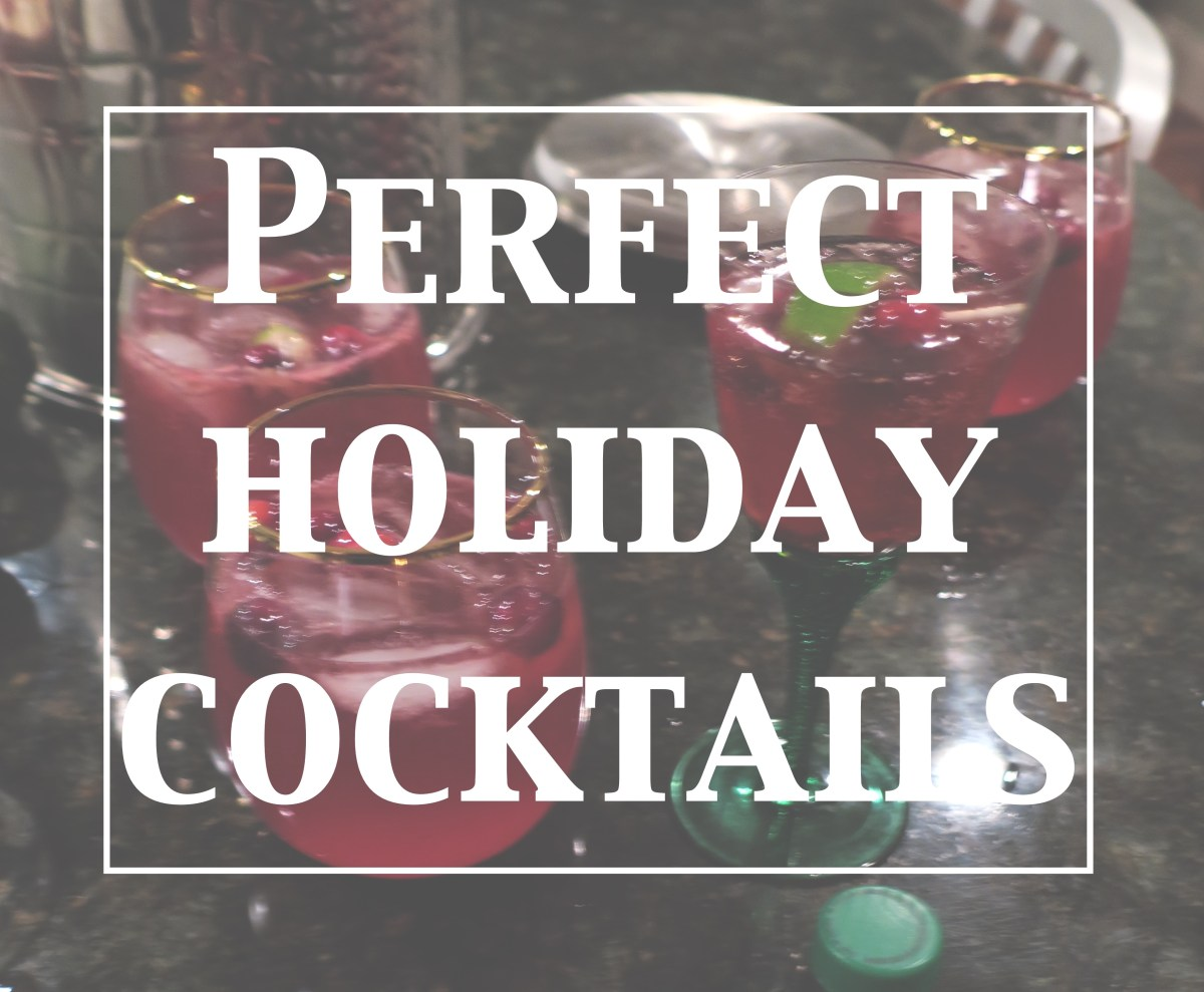 Perfect Holiday Cocktails - Gotta Try These!