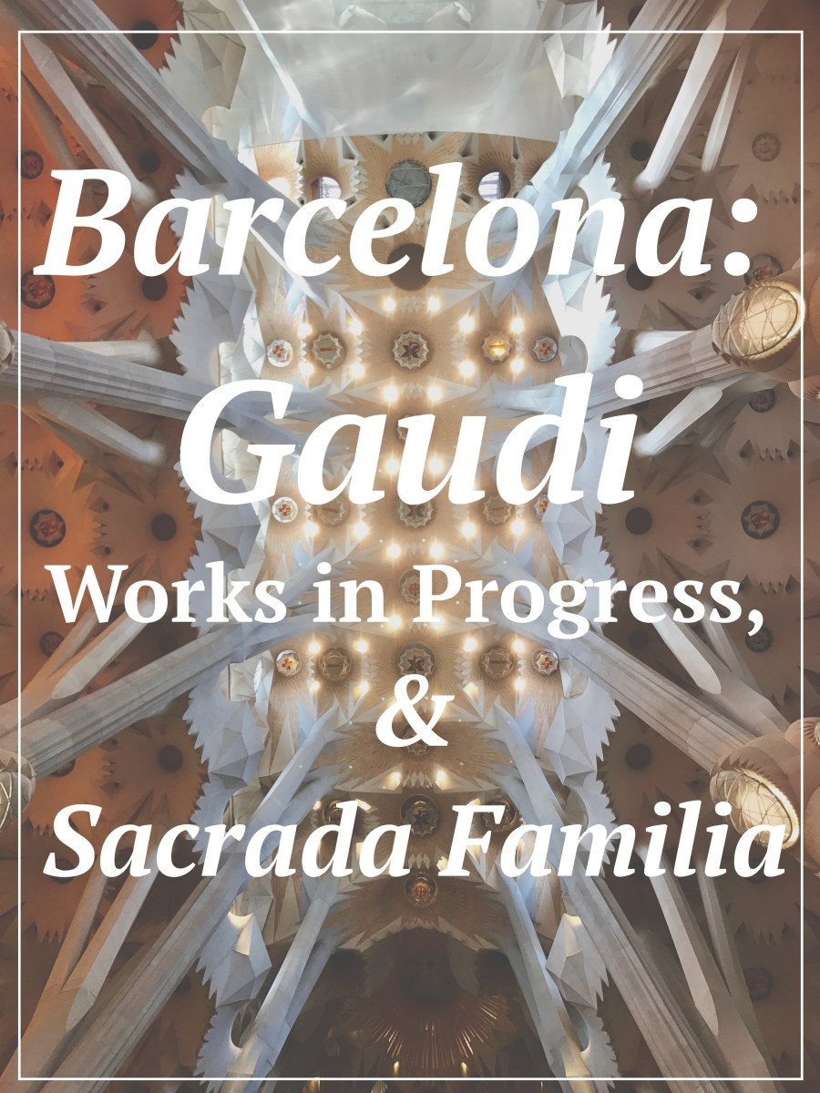 Barcelona:  Gaudi, Works in Progress and the Sacrada Familia