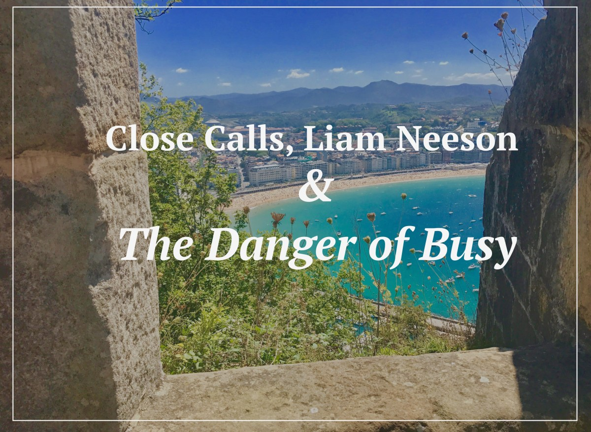Close Calls, Liam Neeson & The Danger of Busy