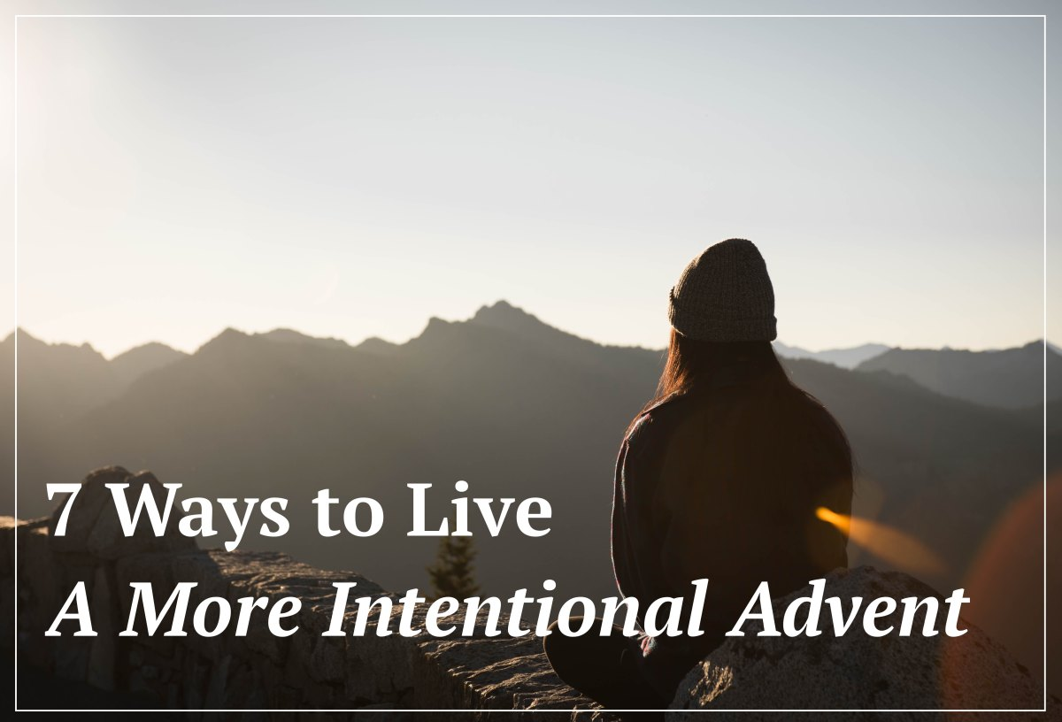 7 Ways to Live a More Intentional Advent