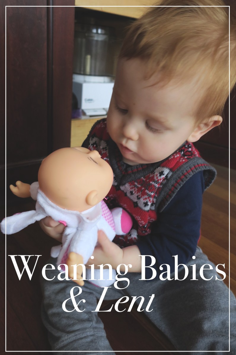 Weaning Babies and Lent