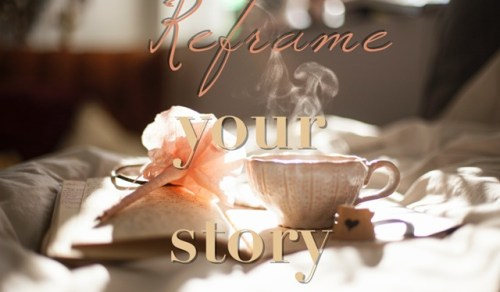 Reframe your story