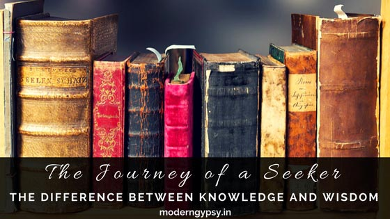 Journey of a seeker the difference between knowledge and wisdom