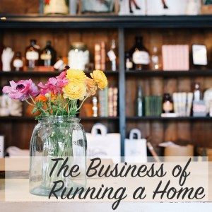 The Business of Running a Home | Home Economics for the Modern Age
