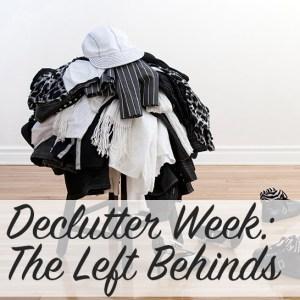 Declutter Week: The Left Behinds | Modern Home Economics