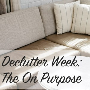 Declutter Week: The On Purpose | Modern Home Economics