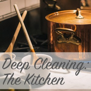 Deep Cleaning: The Kitchen | Modern Home Economics
