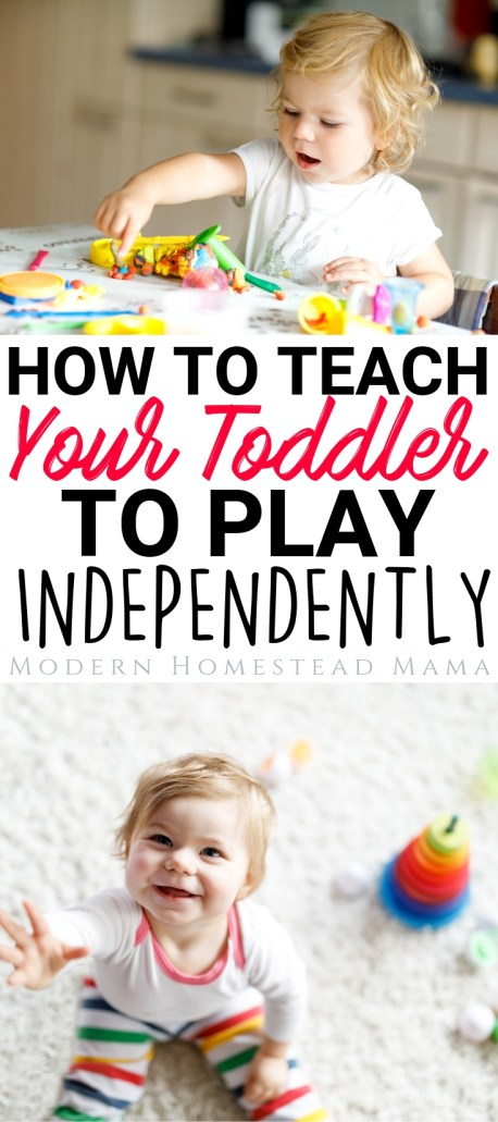 How To Teach Your Toddler To Play Independently | Modern Homestead Mama