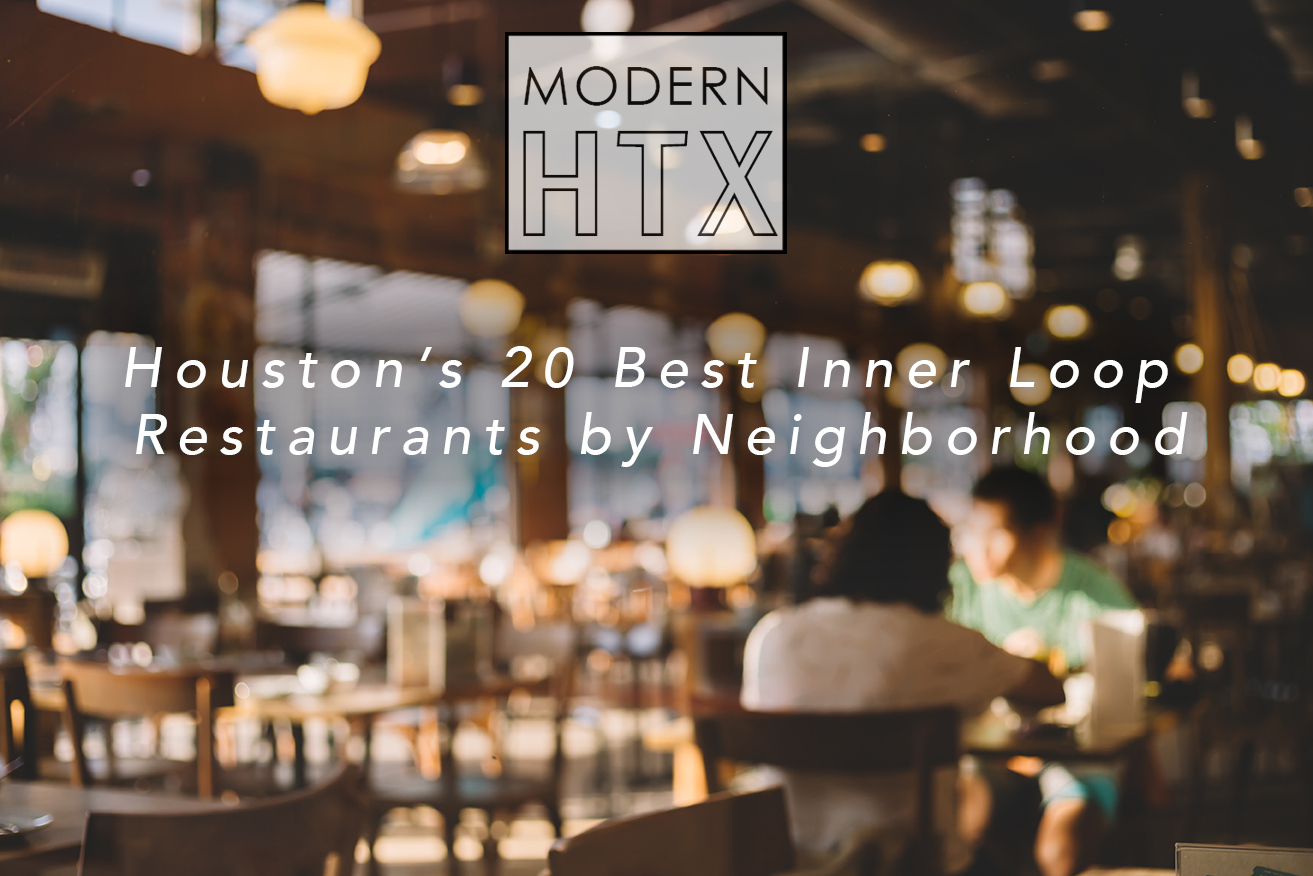 Houston's 20 Best Inner Loop Restaurants by Neighborhood