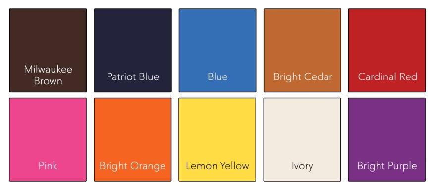 Milwaukee Brown : Patriot Blue : Blue : Bright Cedar : Cardinal Red : Pink : Bright Orange Lemon Yellow : Ivory : Bright Purple