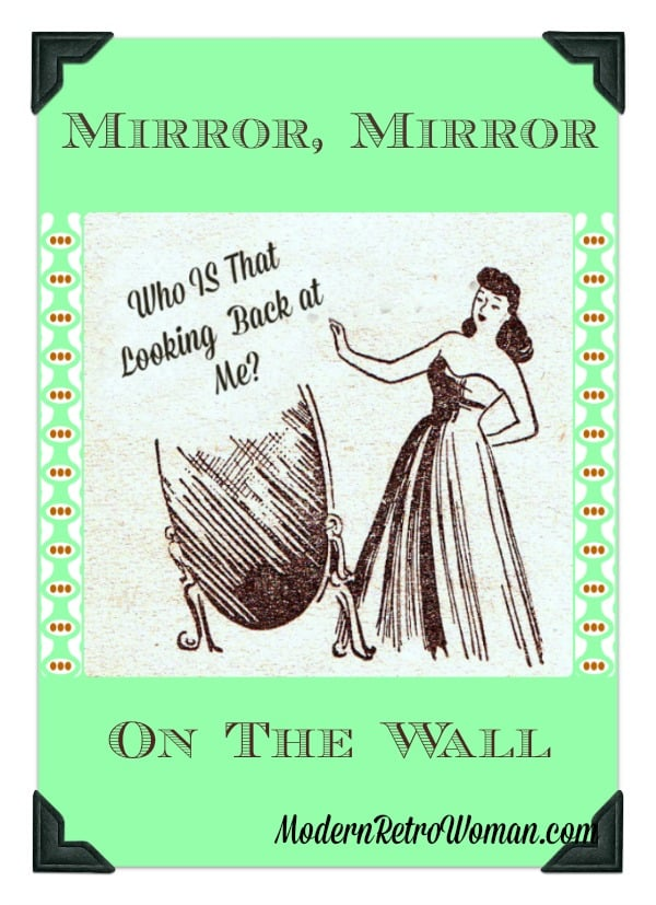 Mirror Mirror On The Wall ModernRetroWomancom