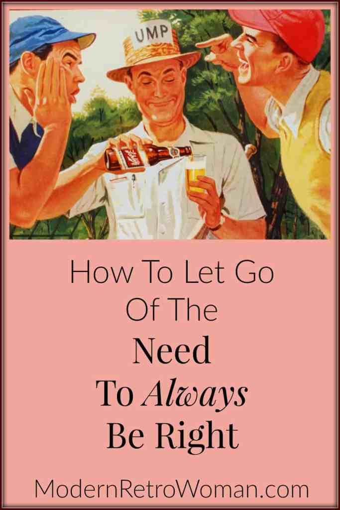 How to let go of the need to always be right ModernRetroWoman.com Pin