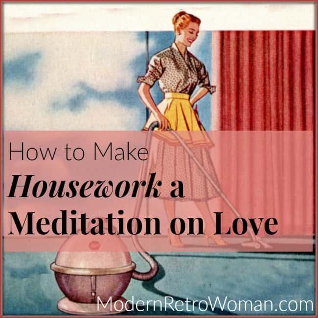 How to Make Housework a Meditation on Love ModernRetroWoman.com blog