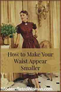 How to Make Your Waist Appear Smaller Clothes Make Magic ModernRetroWoman.com Pin
