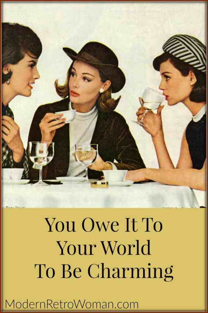 Three women talking image for You Owe it to Your World to be Charming blog post on ModernRetroWoman.com Pin