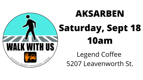 """A round graphic with a teal background and crosswalk that says, """"Walk With Us"""" with an orange hand and car underneath similar to the light from a real crossing signal. Next to that round graphic, the words """"Aksarben Saturday, Sept 18th 10am, Legend Coffee 5207 Leavenworth St."""" are in black."""