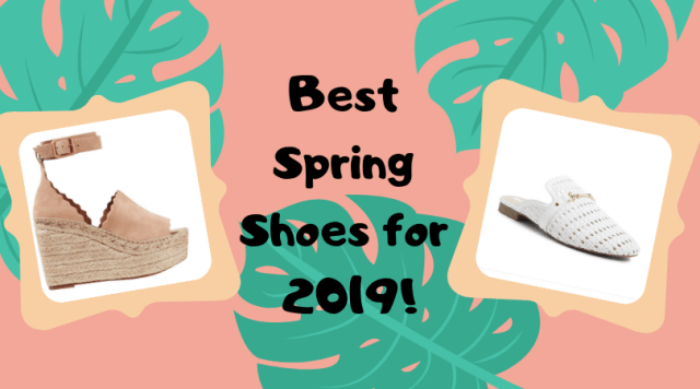 Best Spring Shoes for 2019!