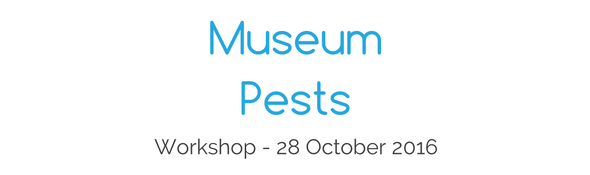 Museum Pests workshop - 28 October 2016