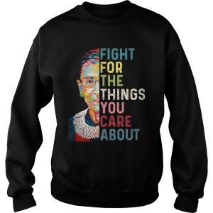 rbg ruth bader ginsburg fight things care sweatshirt 300x300 - Official RBG Ruth Bader Ginsburg fight for the things you care about shirt